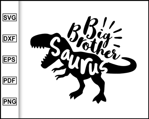 Big Brother Saurus svg, Big Brother svg, Brothersaurus svg, T-Rex Dinosaur Svg, Dino Boy Svg, Brother quotes, svg file for cricut eps png dxf silhouette cameo