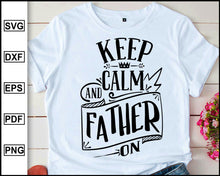 Load image into Gallery viewer, Keep calm and father on, Daddy svg Dad svg Father svg Love my daddy svg Best dad svg Father's day svg, cut file for cricut