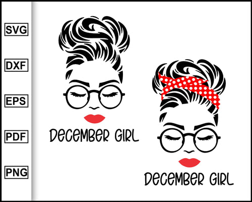 December Girl svg, Woman With Glasses Svg, December Birthday Girl svg, Girl With Bandana svg, Png Sublimation, svg for Cricut Silhouette