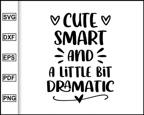 Cute Smart and a Little Bit Dramatic SVG, Baby Girl SVG, Funny Baby SVG, Baby Sayings svg, Cute Baby svg, Baby Shirt svg, Toddler svg, Birthday Girl Shirt, Girl Shirt, svg files for cricut, eps, png, dxf, silhouette cameo