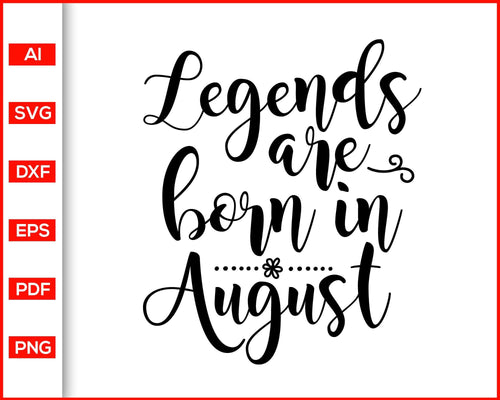 Legends are born in august svg, birthday svg files, august birthday gift for girl, august svg, svg cut files, birthday quotes svg