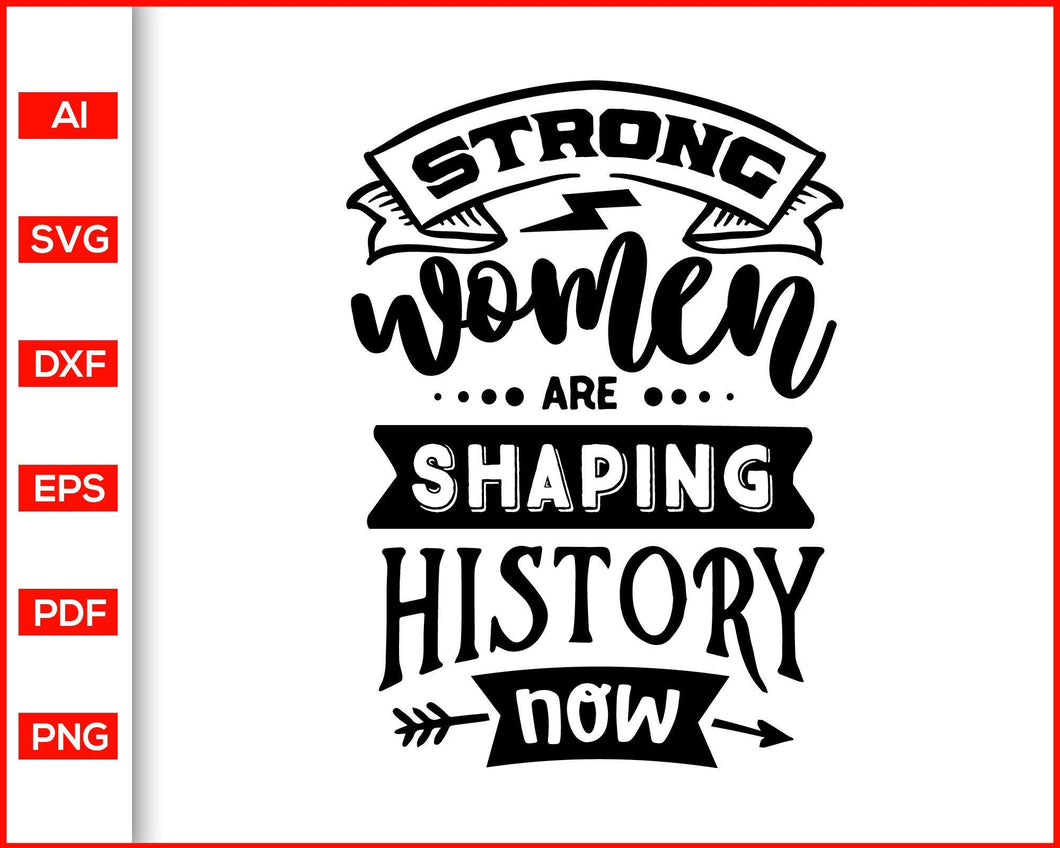 Strong women are shaping history svg, Sassy svg, Women power, quotes svg  Feminism power svg, Lady power svg, Mom power quotes, shirts for women, women shirts, mom shirts, women power shirts, svg files for cricut, eps, png, dxf, silhouette cameo