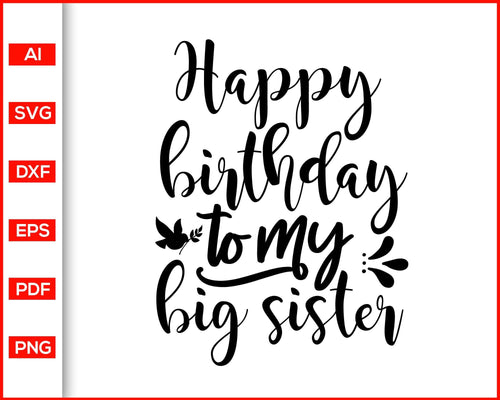 Happy birthday to my big sister svg, Birthday shirts for big sister, birthday girl, birthday gift ideas for sister, svg cut files