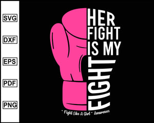 Her Fight Is My Fight SVG, Fight Like A Girl SVG, Pink Ribbon SVG, Cancer Svg, Awareness svg, svg images, svg files for cricut, silhouette cameo