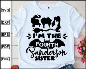 I'm The Fourth Sanderson Sister, Halloween svg, Sanderson Sister, Disney T shirt, Disney Halloween, Halloween Day, cut file for cricut eps png dxf silhouette cameo