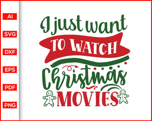I just want to watch Christmas movies svg, Christmas Svg, Christmas quotes svg, Christmas celebration, svg files for cricut, eps, png, dxf, silhouette cameo
