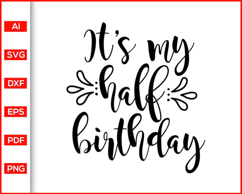 It's my half birthday svg, birthday svg, happy birthday to you, birthday gift svg files for cricut, eps, png, dxf, silhouette cameo