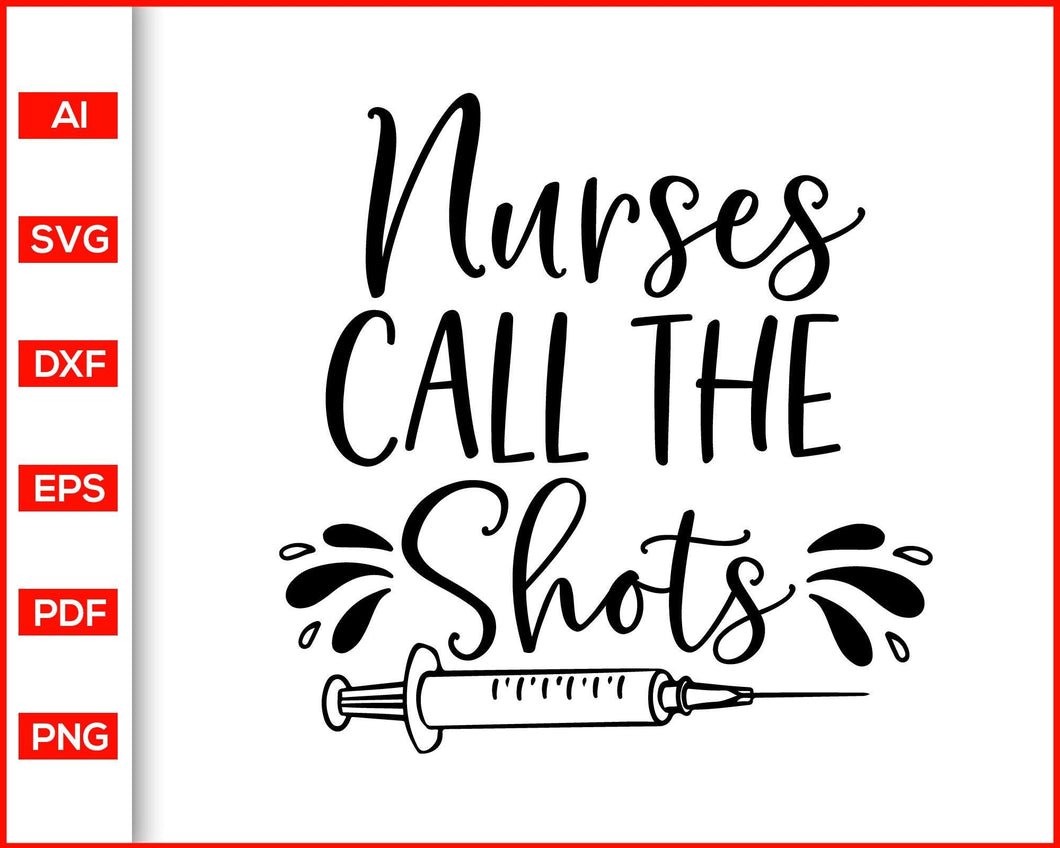 Nurses call the shots svg, Nurse Life svg, nurse assistant svg, nurse gifts, nurse shirt, nurse svg, essential worker svg, svg files for cricut, eps, png, dxf, silhouette cameo