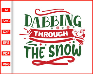 Dabbing through the Snow svg, Christmas Svg, Christmas quotes svg, Christmas celebration, svg files for cricut, eps, png, dxf, silhouette cameo