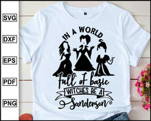 Load image into Gallery viewer, In a world full of basic witches be a sanderson, Sanderson Sister, Halloween svg, Halloween T shirt, Disney bad girls, Halloween 2020, cut file for cricut eps png dxf silhouette cameo