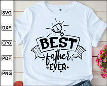 Load image into Gallery viewer, Best father ever, Daddy svg Dad svg Father svg Love my daddy svg Best dad svg Father's day svg, cut file for cricut