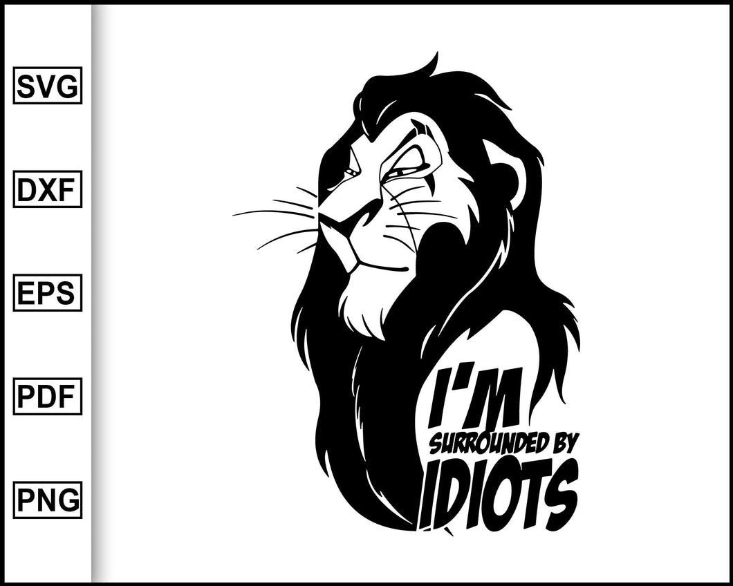 Lion King, Disney, Scar, The Lion King, Lion King, I'm Surrounded By Idiots, Lion King T Shirt, Cut File, SVG, Disney svg, Lion King svg
