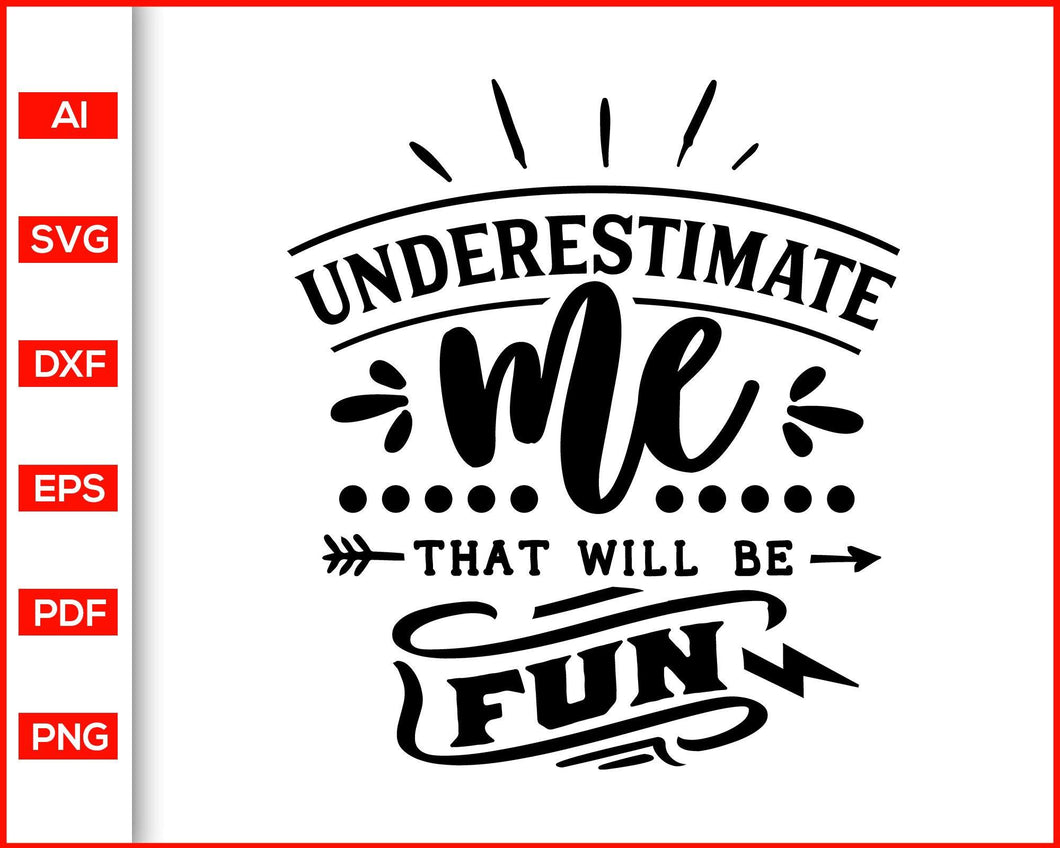Underestimate me svg, Sassy svg, Women power, quotes svg  Feminism power svg, Lady power svg, Mom power quotes, shirts for women, women shirts, mom shirts, women power shirts, svg files for cricut, eps, png, dxf, silhouette cameo