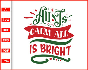 All is calm all is bright svg, Christmas Svg, Christmas quotes svg, Christmas celebration, svg files for cricut, eps, png, dxf, silhouette cameo