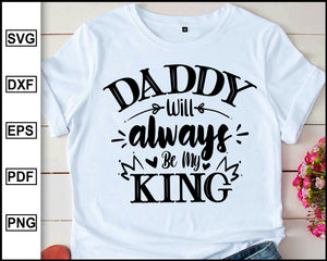 Daddy will always be my king, Daddy svg Dad svg Father svg Love my daddy svg Best dad svg Father's day svg, cut file for cricut