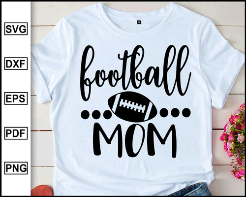 Football Mom Svg Football Svg Football Cutting Files Mom Svg Football Shirt Svg Football Silhouette And Cricut Dxf Png Files
