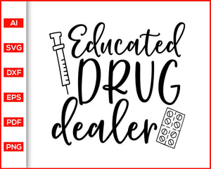 Educated Drug dealer svg, funny nurse quotes svg, nursing quotes svg, nurse stethoscope svg, svg files for cricut, eps, png, dxf, silhouette cameo