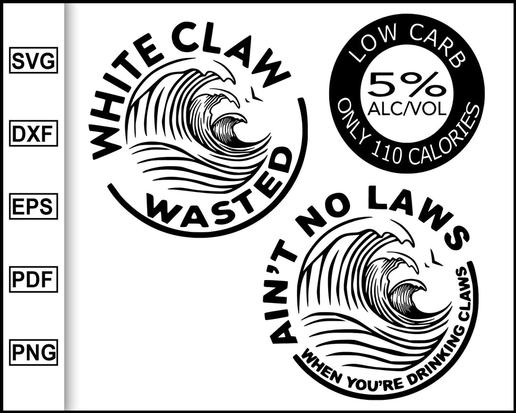 White Claw Wasted, Ain't no laws when drinking claws, Low Carb, SVG PNG Vinyl Cut File, Cricut, Silhouette File, Quote Cut File