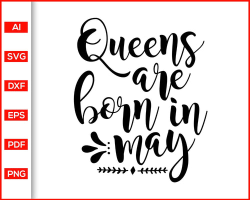 Queens are born in may svg, birthday svg files, may birthday gift for girl, birthday girl svg, svg cut files, birthday quotes svg