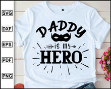 Load image into Gallery viewer, Daddy is my hero, Daddy svg Dad svg Father svg Love my daddy svg Best dad svg Father's day svg, cut file for cricut