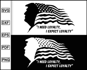I Need Loyalty I Expect Loyalty, Trump svg, Trump silhouette, Trump 2020 Sticker, Trump 2020 flag, Trump shirts, President donald trump, Trump make america great again, keep america great, trump shop, svg file for cricut eps png dxf silhouette cameo
