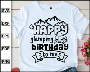 Happy glamping birthday to me, Camping Svg, Camper Svg, Camping World, Camping Meme Svg, Campervan Svg, RV, Campfire Funny Camping T shirt Cut File eps png dxf