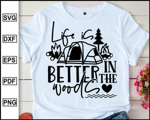 Life is better in the woods, Camping Svg, Camper Svg, Camping World, Camping Meme Svg, Campervan Svg, RV, Campfire Funny Camping T shirt Cut File eps png dxf