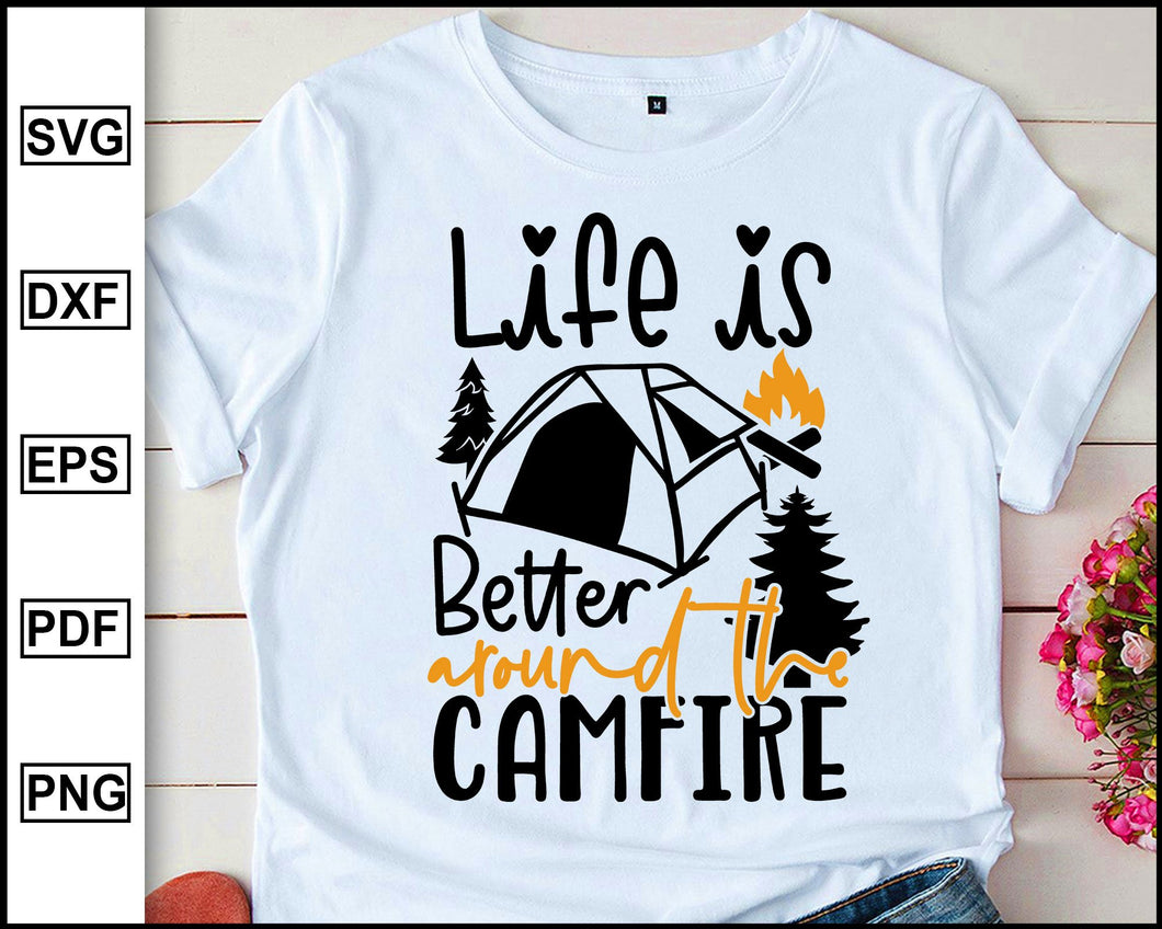 Life is better around the campfire, Camping Svg, Camper Svg, Camping World, Camping Meme Svg, Campervan Svg, RV, Campfire Funny Camping T shirt Cut File eps png dxf