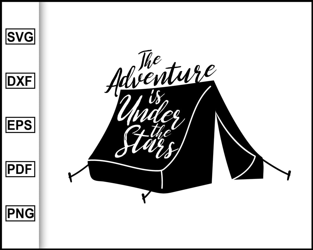 The adventure is under the stars svg, Camping Svg, Camping Quotes Svg, cut file for cricut eps png dxf silhouette cameo