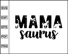 Load image into Gallery viewer, Mama svg, Mama Saurus svg, Dinosaur mama svg, Mamasaurus Rex Shirt, Dinosaur Mom Life svg, Mommysaurus svg, Mother's day Gift Svg, cut file for cricut eps png dxf silhouette cameo