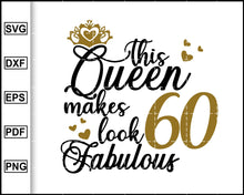 Load image into Gallery viewer, This Queen Makes 60 Look Fabulous Svg, Birthday Queen, Sixty birthday, 60th birthday, Birthday T-shirt, 60 Years of Being Awesome, cut file for cricut eps png dxf silhouette cameo