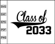 Load image into Gallery viewer, Class of 2033 svg, Class of Svg, Graduation Svg, Graduation 2020, Funny Quotes, cut file for cricut eps png dxf silhouette cameo