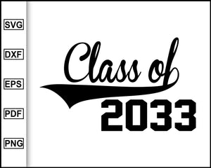 Class of 2033 svg, Class of Svg, Graduation Svg, Graduation 2020, Funny Quotes, cut file for cricut eps png dxf silhouette cameo