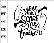 Load image into Gallery viewer, Teacher Halloween SVG | Halloween Saying SVG | Halloween Clip Art You Can't Scare Me I'm A Teacher SVG Cute Halloween Clipart cut file for cricut eps png dxf silhouette cameo