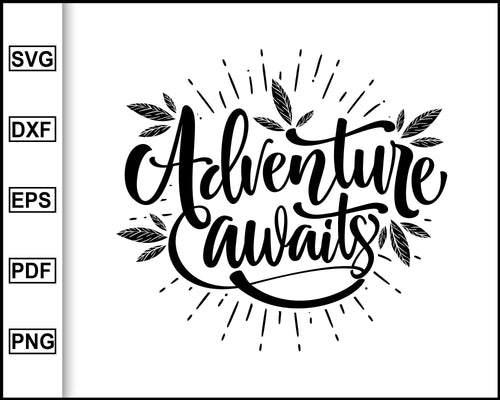 Adventure Awaits svg, Camping Svg, Camping Quotes Svg, cut file for cricut eps png dxf silhouette cameo