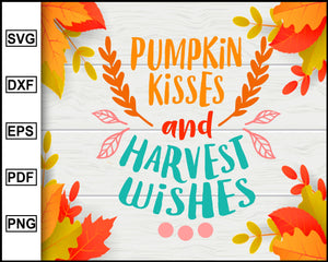 Pumpkin Kisses and Harvest Wishes svg, Thanksgiving svg, Turkey day svg, Fall svg file, Autumn svg, svg cut file, Printable Files