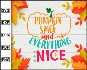Pumpkin Spice and Everything Nice svg, Thanksgiving svg, Turkey day svg, Fall svg file, Autumn svg, svg cut file, Printable Files