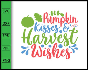 Pumpkin Kisses and Harvest Wishes Svg Thanksgiving Svg Cut File For Cricut Silhouette eps png dxf Printable Files