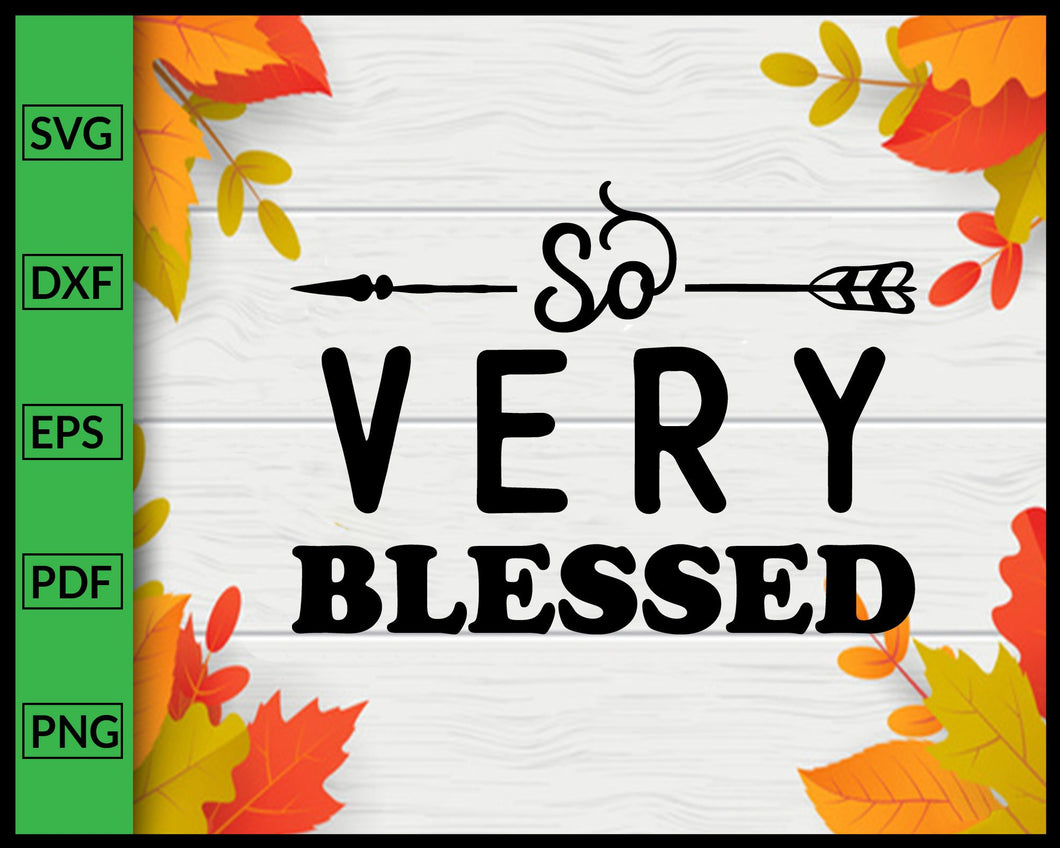 So Very Blessed Svg Thanksgiving Svg Cut File For Cricut Silhouette Ep Editablesvgfile