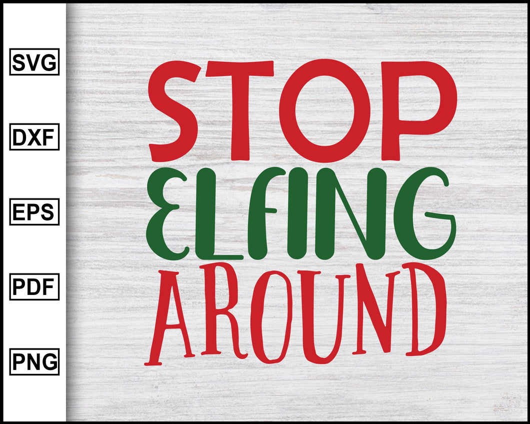 Stop Elfing Around Svg, Christmas Svg, Christmas 2020 Svg, Xmas Svg, Funny Christmas Quotes Svg, Ugly Christmas Svg eps png dxf