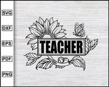 Load image into Gallery viewer, Sunflower Teacher Svg, School Svg, Graduation Svg, Teachers Svg, Teacher Quotes Svg, eps png dxf Printable Files