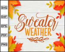 Load image into Gallery viewer, Sweater Weather svg, Thanksgiving svg, Turkey day svg, Fall svg file, Autumn svg, svg cut file, Printable Files