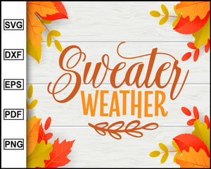 Sweater Weather svg, Thanksgiving svg, Turkey day svg, Fall svg file, Autumn svg, svg cut file, Printable Files