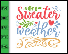 Load image into Gallery viewer, Sweater Weather Svg Thanksgiving Svg Cut File For Cricut Silhouette eps png dxf Printable Files