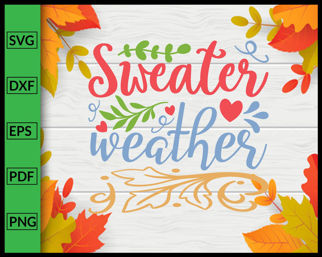 Sweater Weather Svg Thanksgiving Svg Cut File For Cricut Silhouette eps png dxf Printable Files