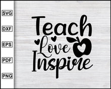Load image into Gallery viewer, Teach Love Inspire Svg, School Svg, Graduation Svg, Teachers Svg, Teacher Quotes Svg, eps png dxf Printable Files