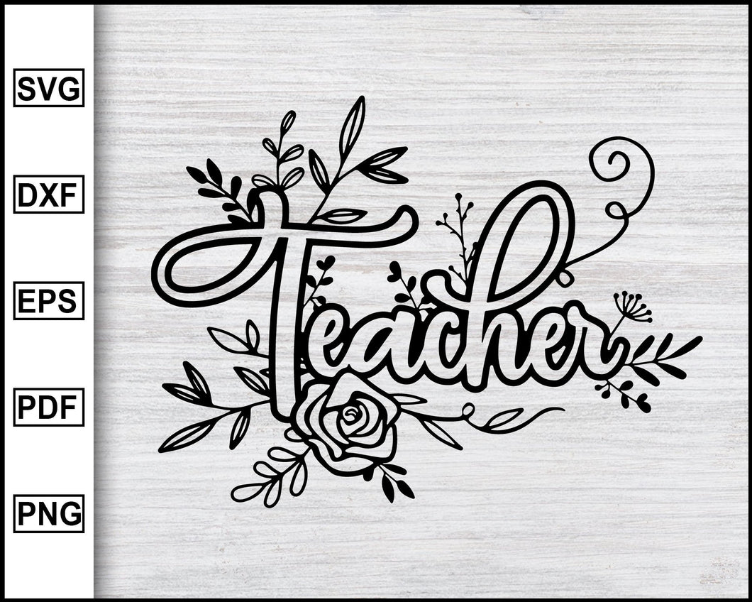Floral Teacher svg, Teacher Flower svg, First Day Of School Svg, Back To School Svg, Teacher Shirt, cut file for cricut eps png dxf silhouette printable files