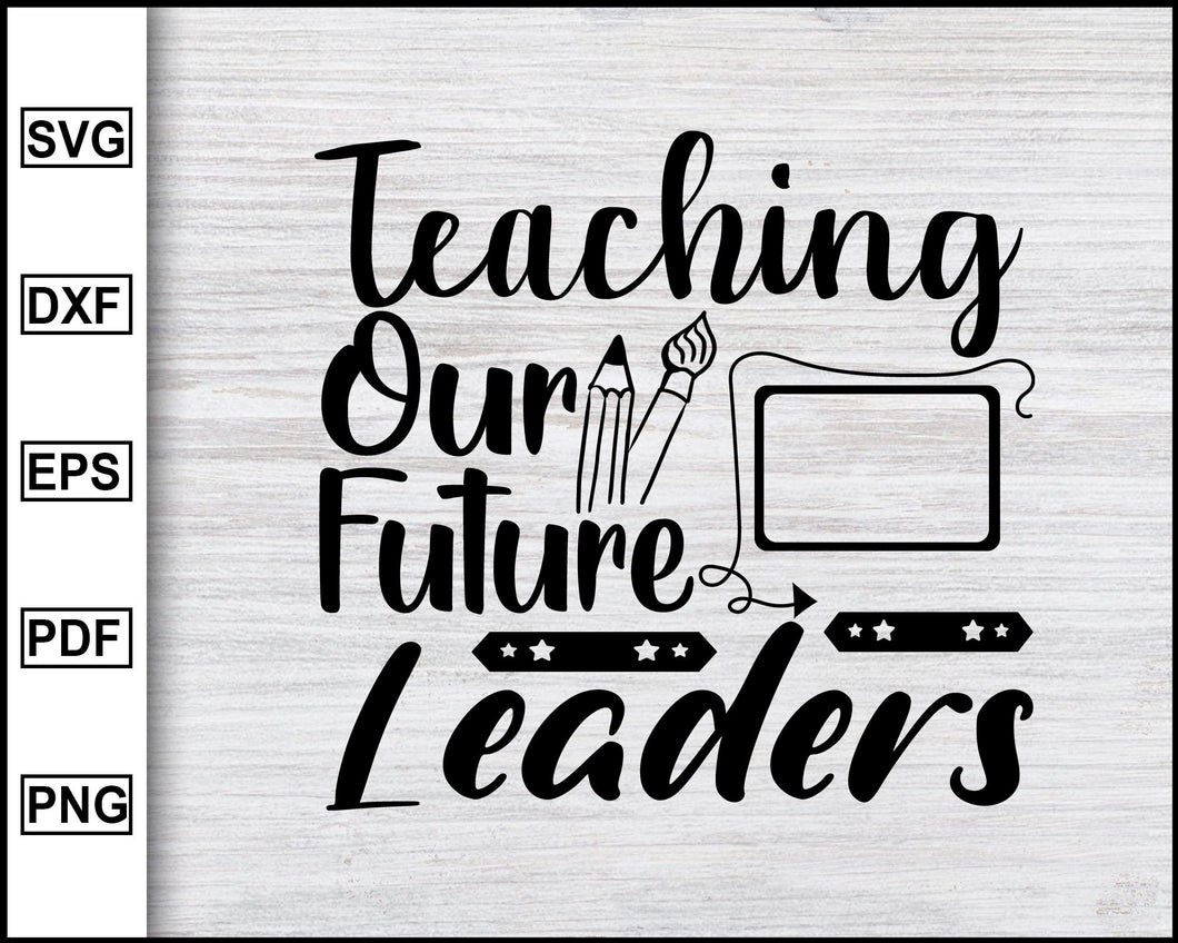 Teaching Our Future Leaders svg, Back to school, Kindergarten svg, school svg, teacher svg Cricut Cut Files Silhouette