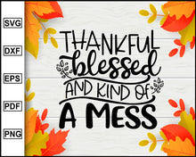 Load image into Gallery viewer, Thankful Blessed and Kind of a Mess svg, Thanksgiving svg, Turkey day svg, Fall svg file, Autumn svg, svg cut file, Printable Files