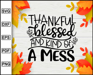 Thankful Blessed and Kind of a Mess svg, Thanksgiving svg, Turkey day svg, Fall svg file, Autumn svg, svg cut file, Printable Files